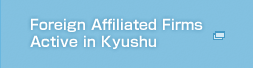 Foreign Affiliated Firms Active in Kyushu